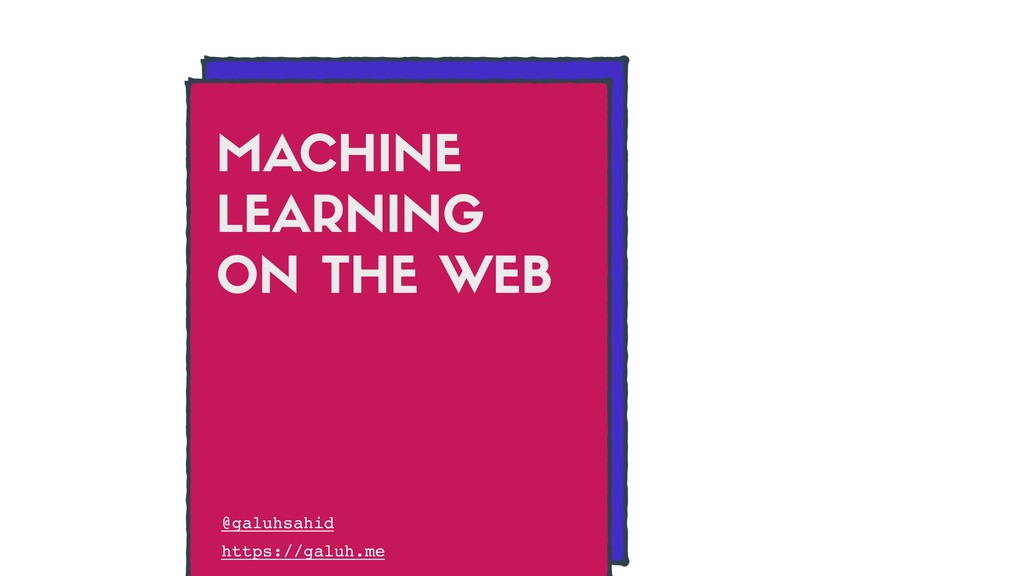 MA HINE LEARNING ON THE WEB @galuhsahid https:/...