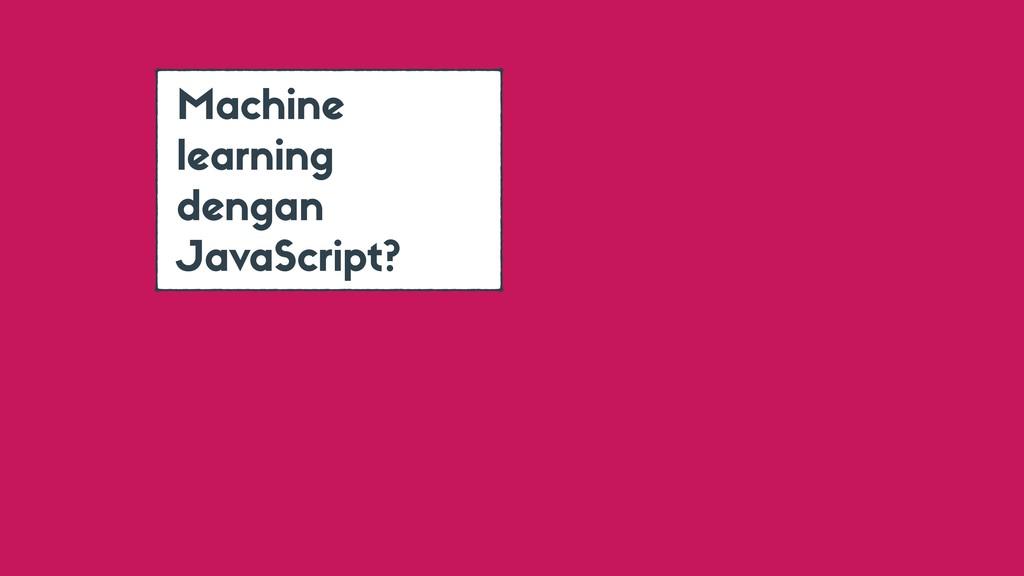 Ma hine learning dengan JavaS ript?