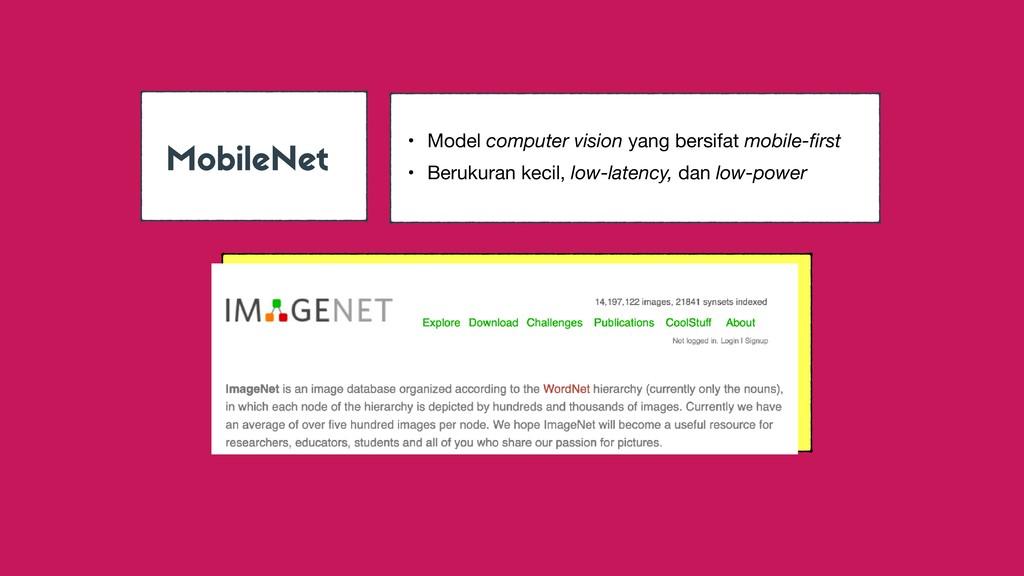 MobileNet • Model computer vision yang bersifat...