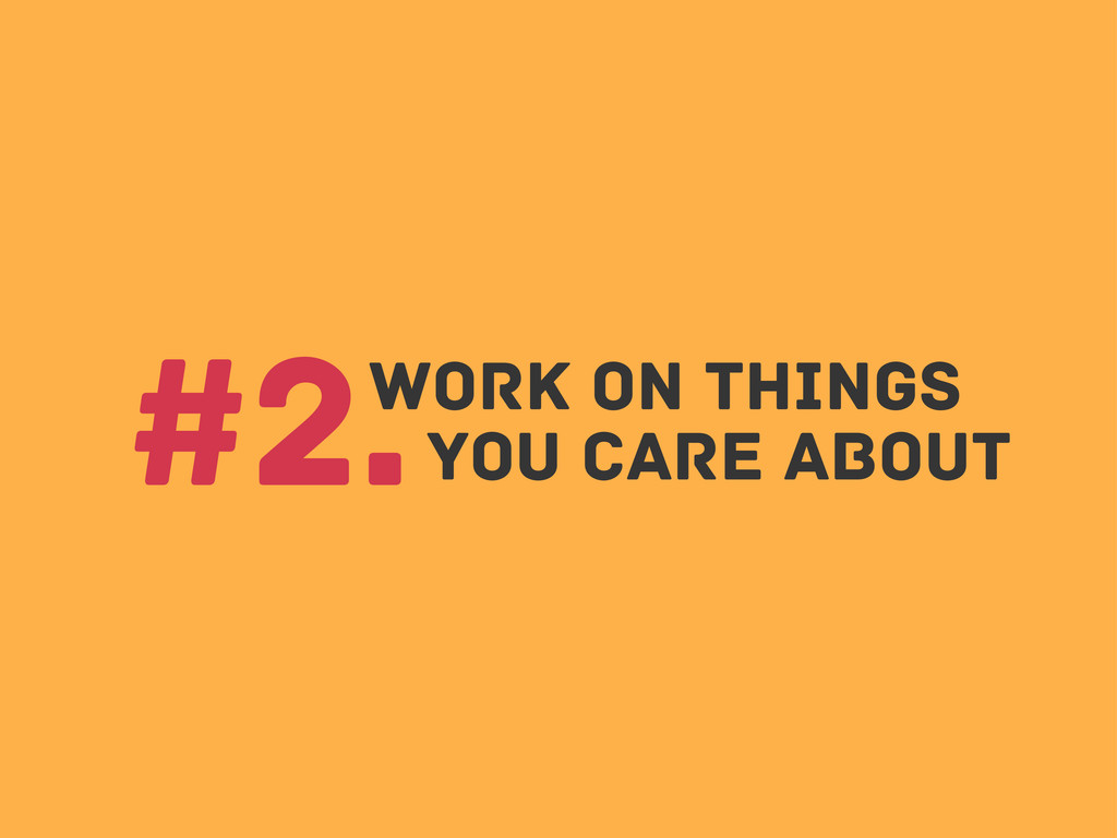 Work on Things #2.you care about