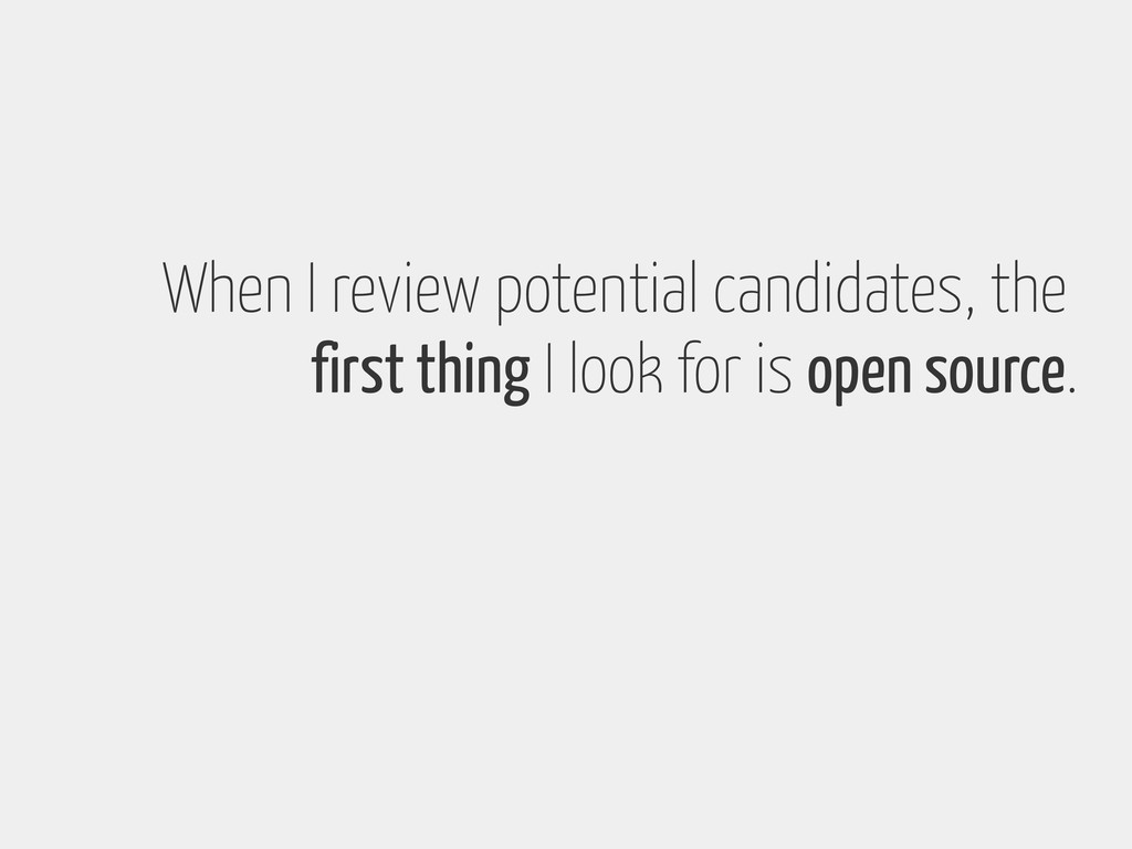 When I review potential candidates, the first t...