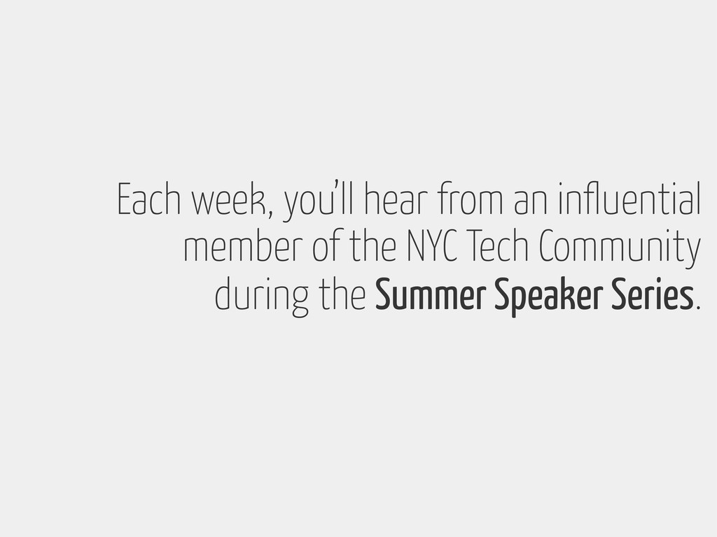 member of the NYC Tech Community Each week, you...