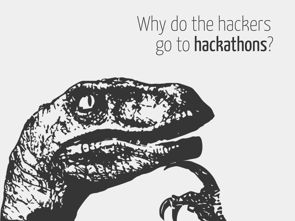 Why do the hackers go to hackathons?