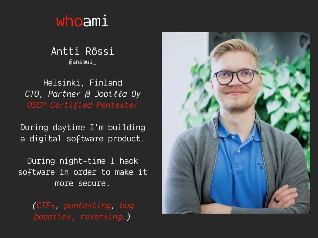 whoami Antti Rössi @anamus_ Helsinki, Finland C...