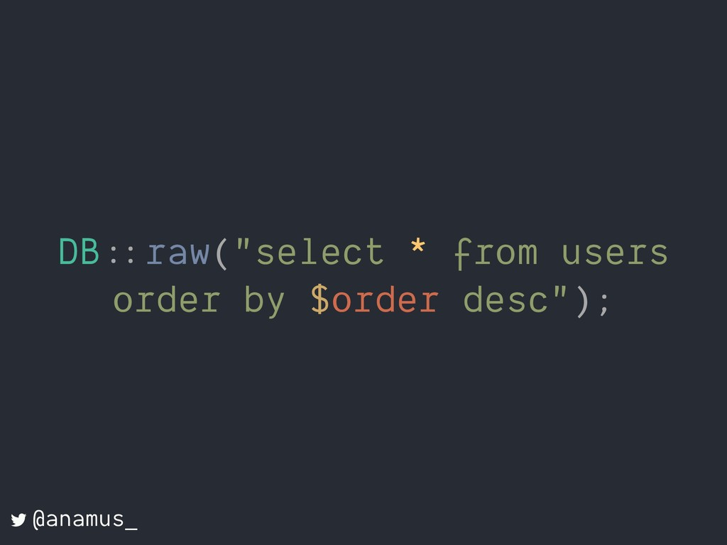 "DB::""raw(""select * from users order by $order d..."