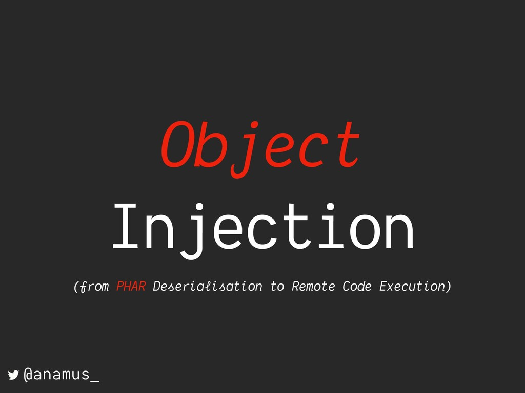 Object Injection (from PHAR Deserialisation to ...