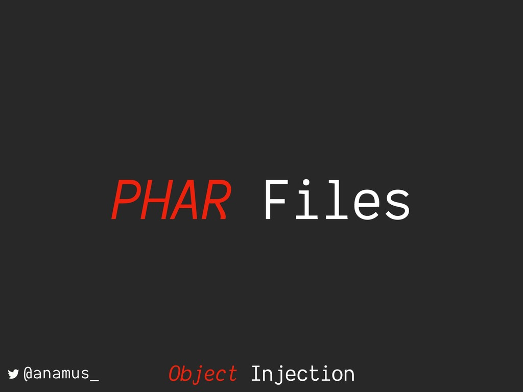 PHAR Files @anamus_ Object Injection