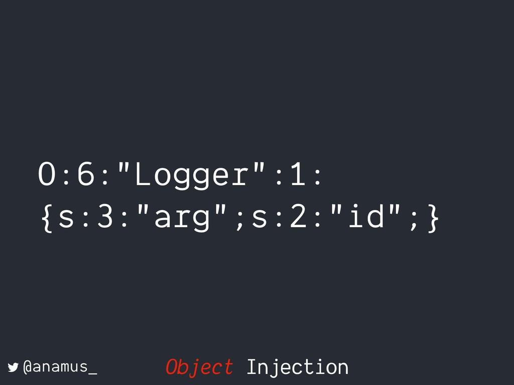 "O:6:""Logger"":1: {s:3:""arg"";s:2:""id"";} @anamus_ ..."