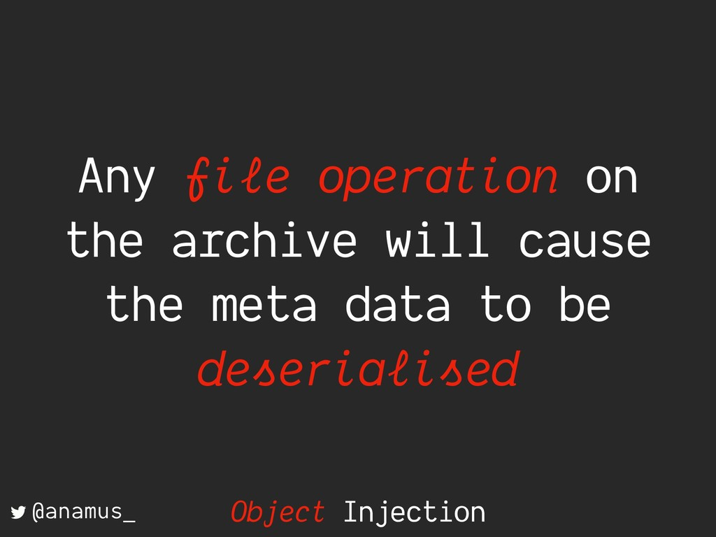 Any file operation on the archive will cause th...