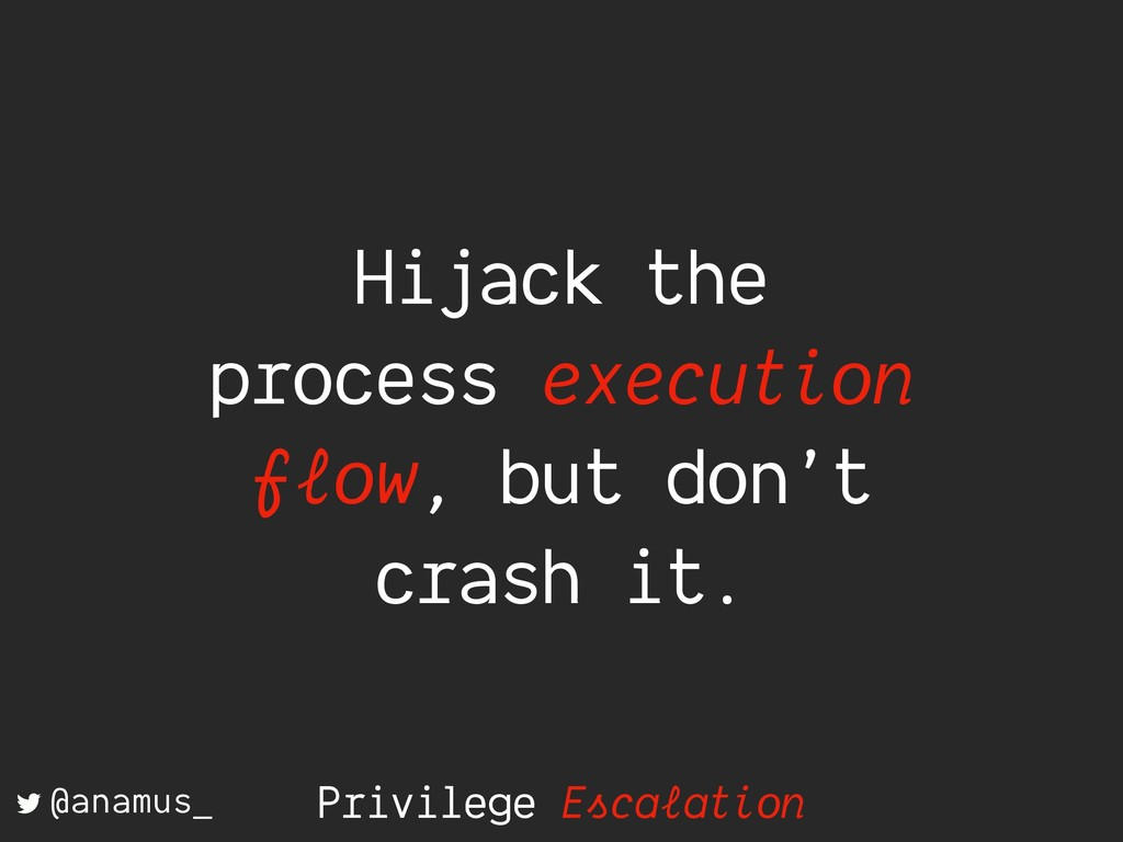 Hijack the process execution flow, but don't cr...