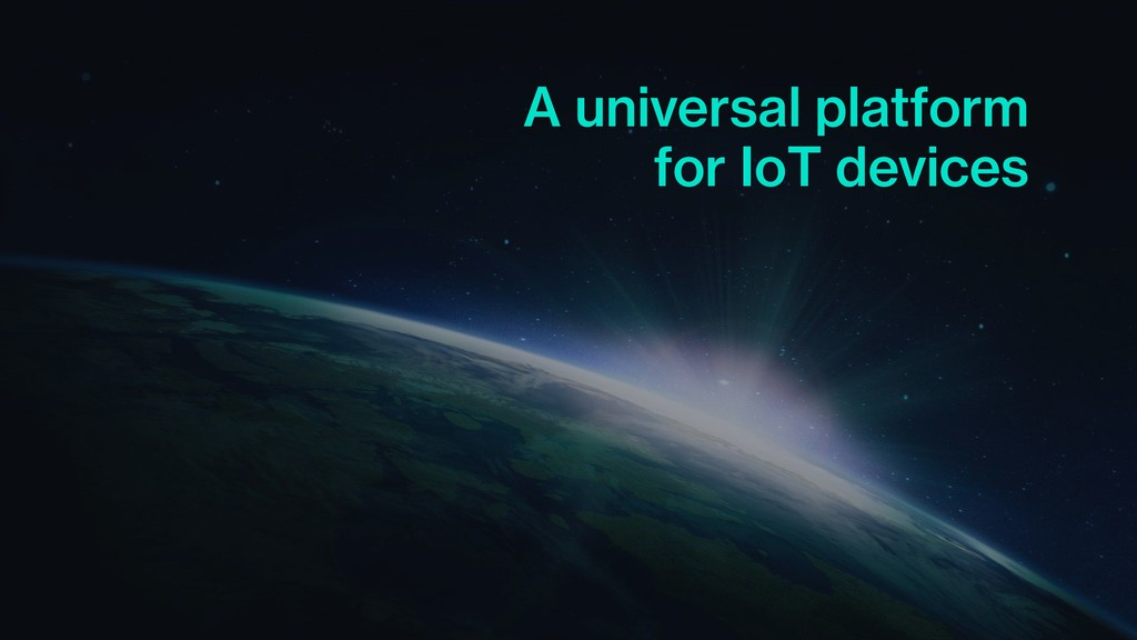 A universal platform for IoT devices