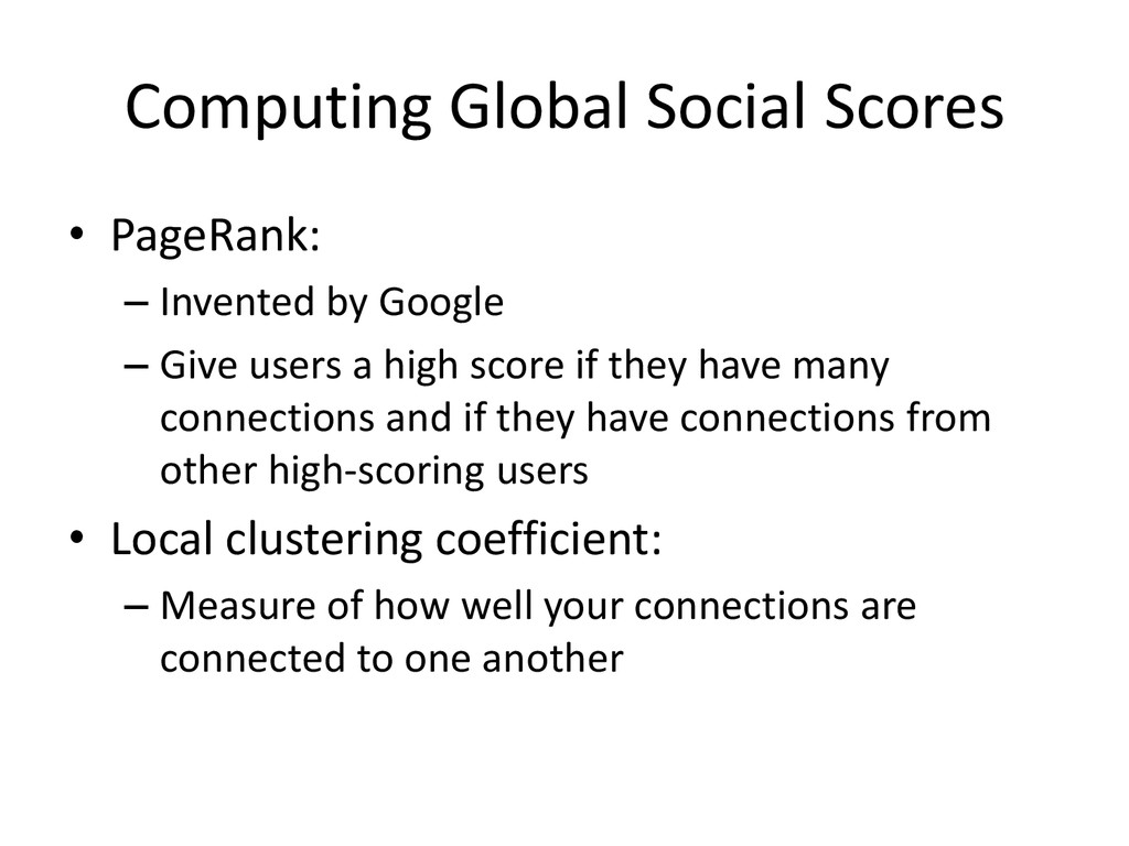 Computing Global Social Scores • PageRank: – In...