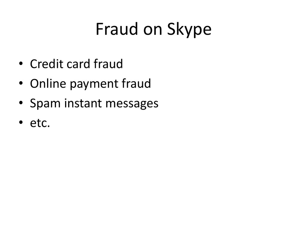 Fraud on Skype • Credit card fraud • Online pay...
