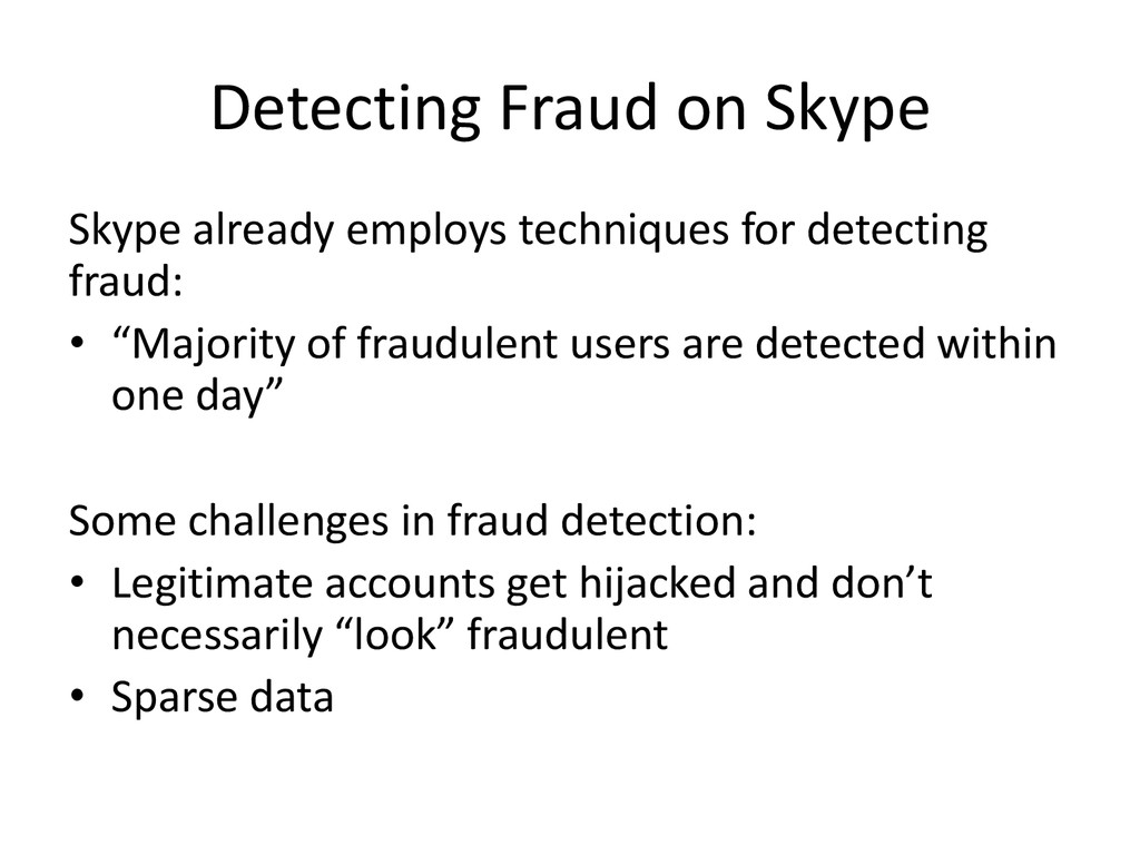 Detecting Fraud on Skype Skype already employs ...