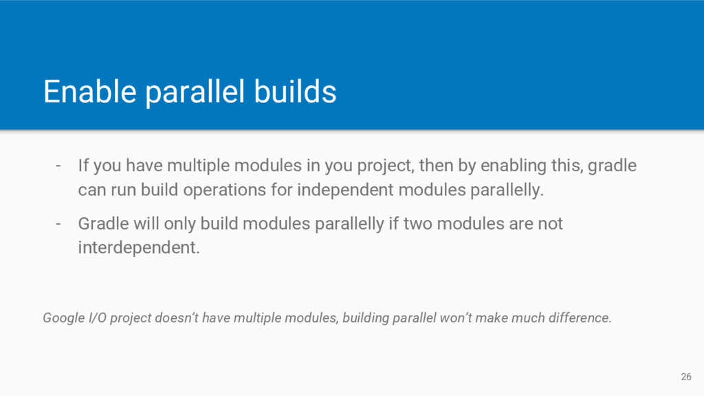Enable parallel builds - If you have multiple m...