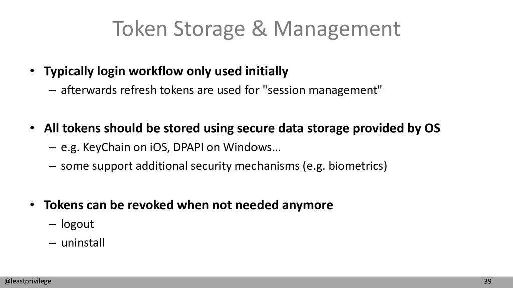 39 @leastprivilege Token Storage & Management •...
