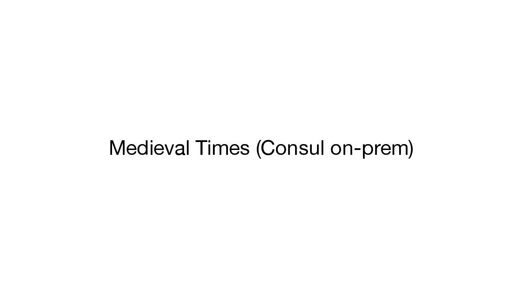 Medieval Times (Consul on-prem)