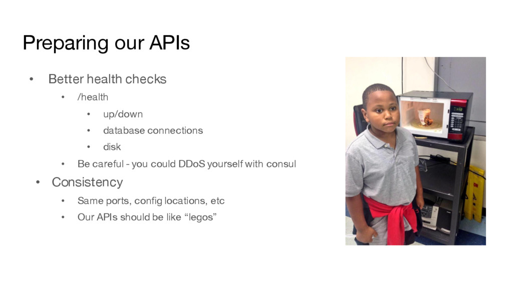 Preparing our APIs • Better health checks • /he...