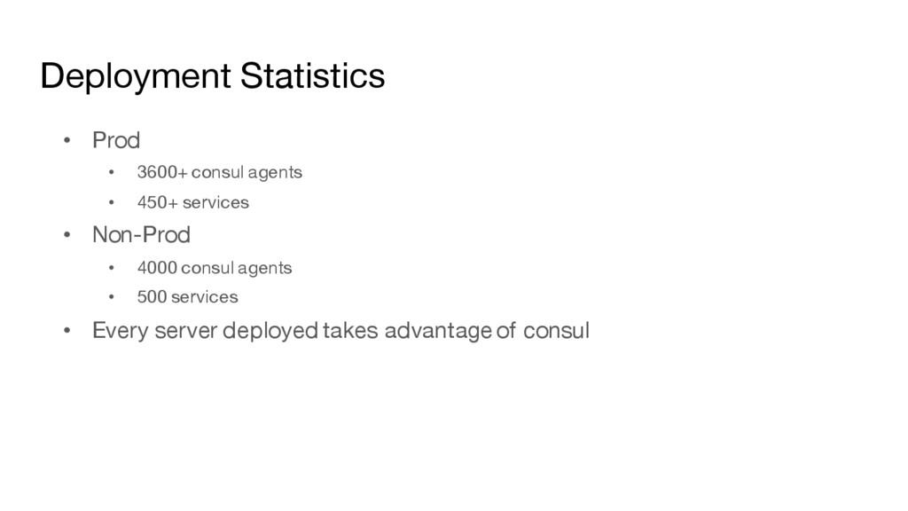 Deployment Statistics • Prod • 3600+ consul age...