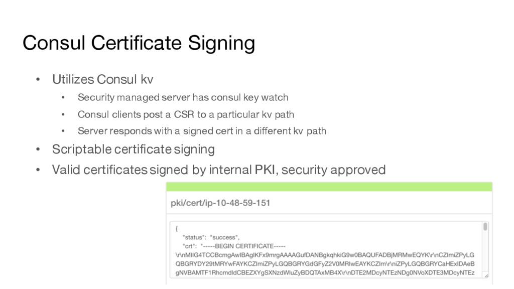 Consul Certificate Signing • Utilizes Consul kv...