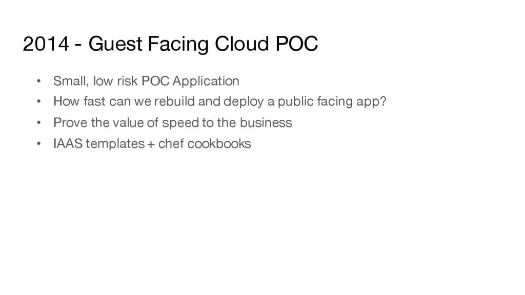 2014 - Guest Facing Cloud POC • Small, low risk...