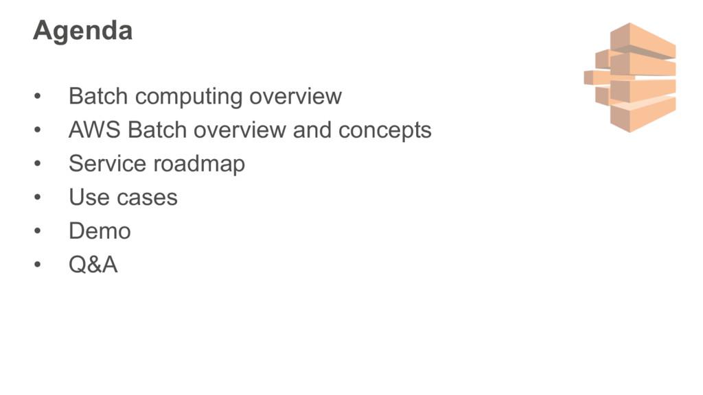 Agenda • Batch computing overview • AWS Batch o...