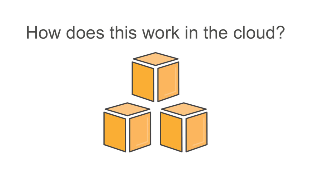 How does this work in the cloud?