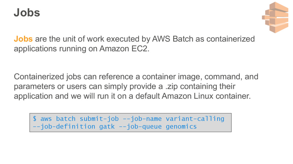 Jobs Jobs are the unit of work executed by AWS ...