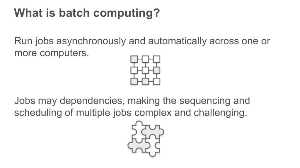 What is batch computing? Run jobs asynchronousl...