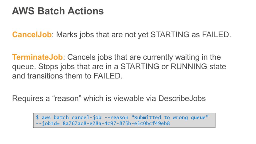AWS Batch Actions CancelJob: Marks jobs that ar...