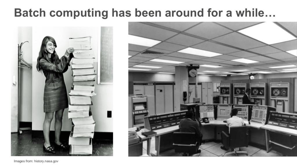 Batch computing has been around for a while… Im...