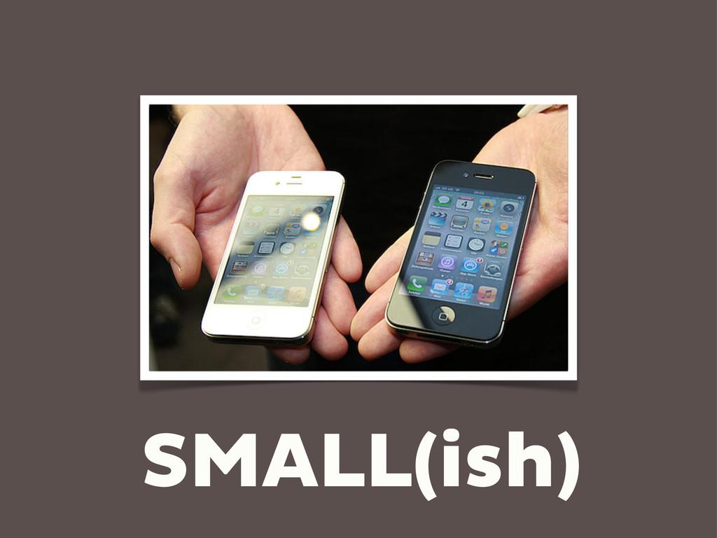 SMALL(ish)