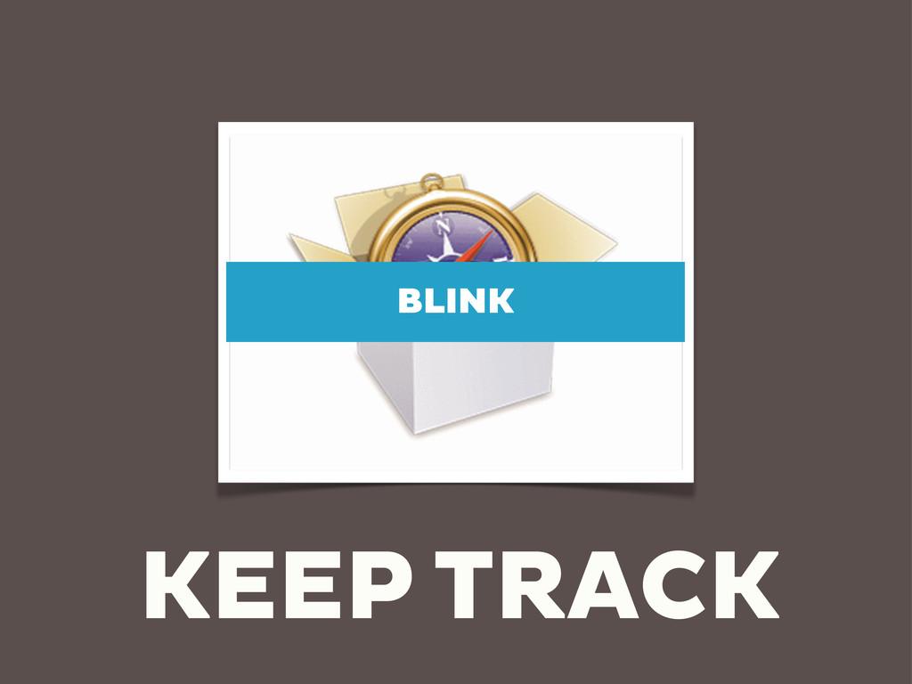 KEEP TRACK BLINK