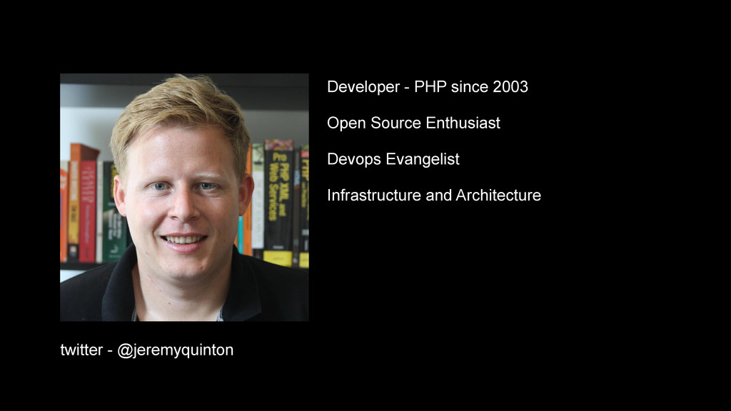 twitter - @jeremyquinton Developer - PHP since ...
