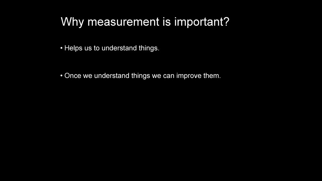 Why measurement is important? • Helps us to und...