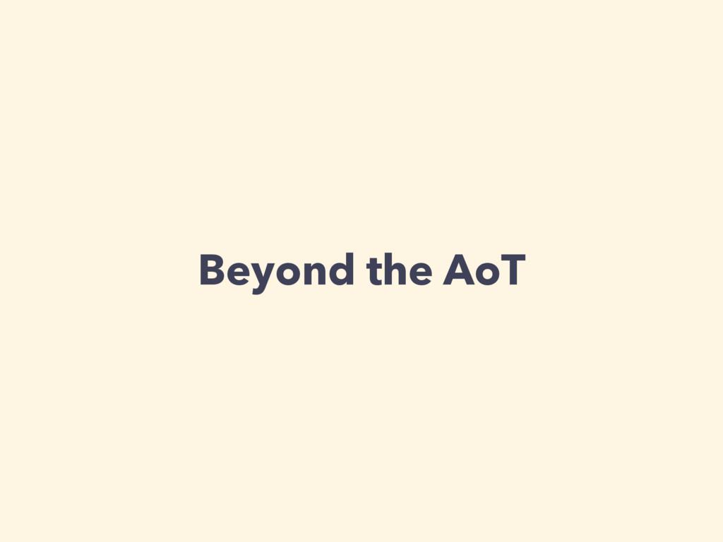Beyond the AoT