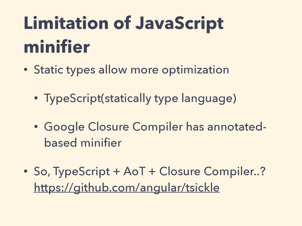 Limitation of JavaScript minifier • Static types...