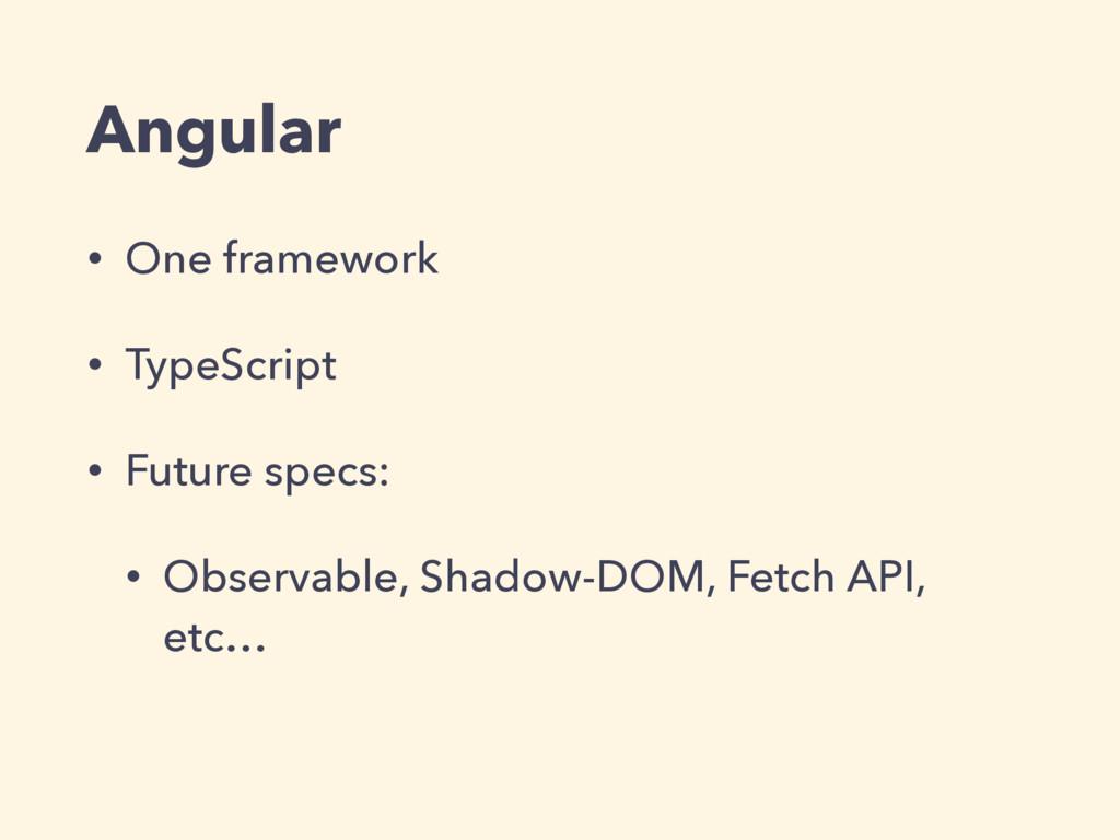 Angular • One framework • TypeScript • Future s...
