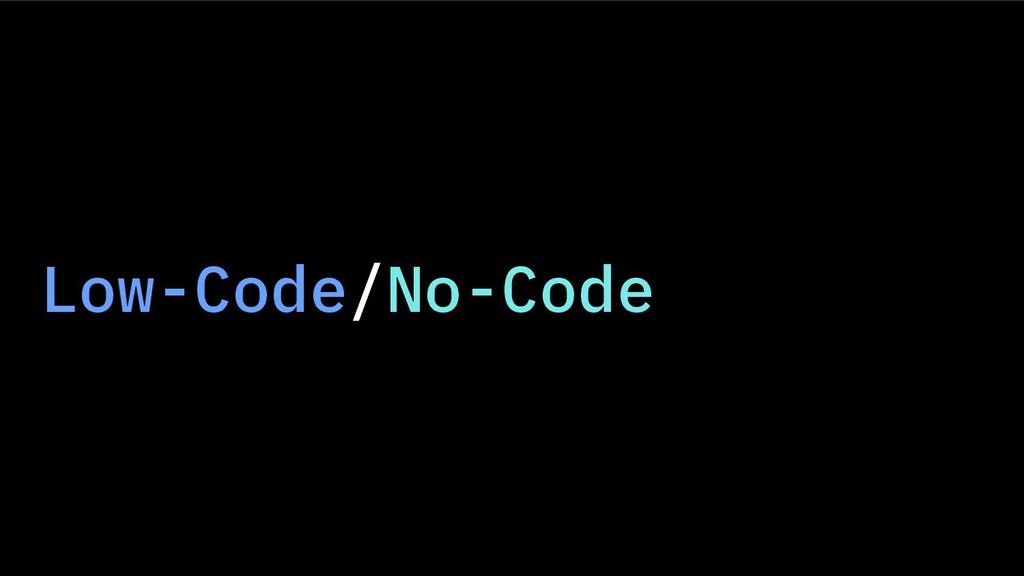 Low-Code/No-Code