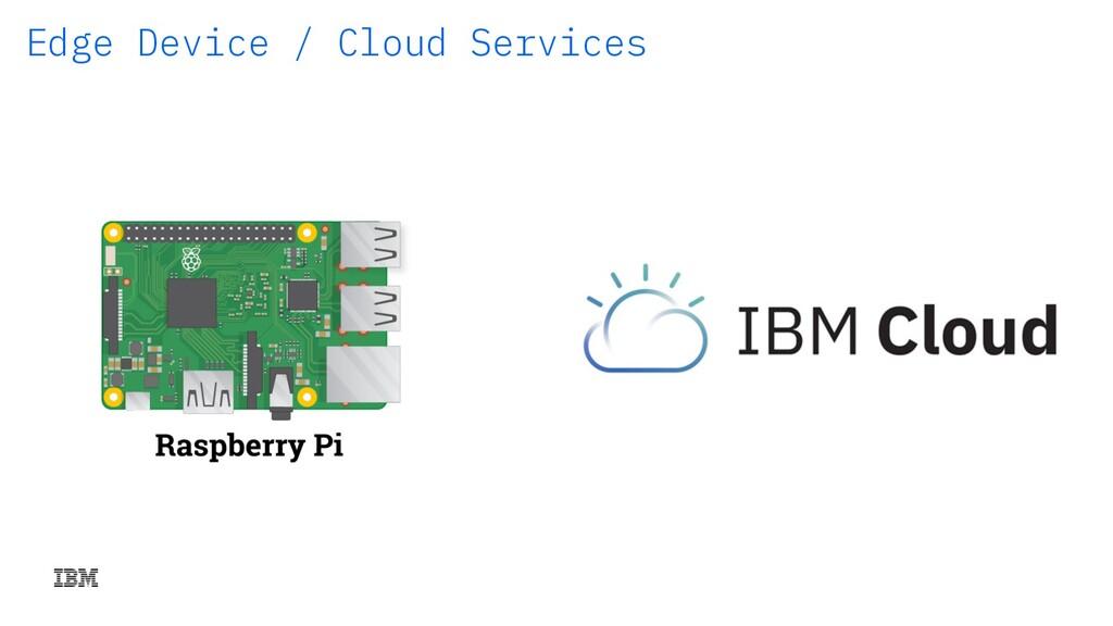 Edge Device / Cloud Services