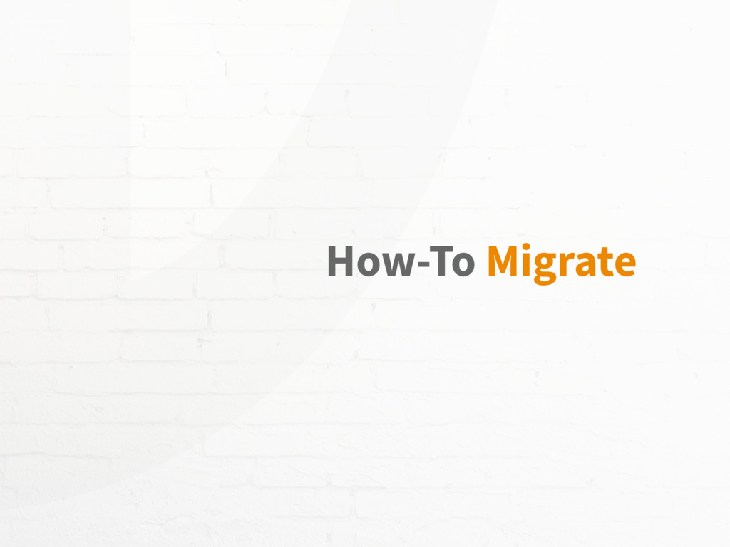 How-To Migrate