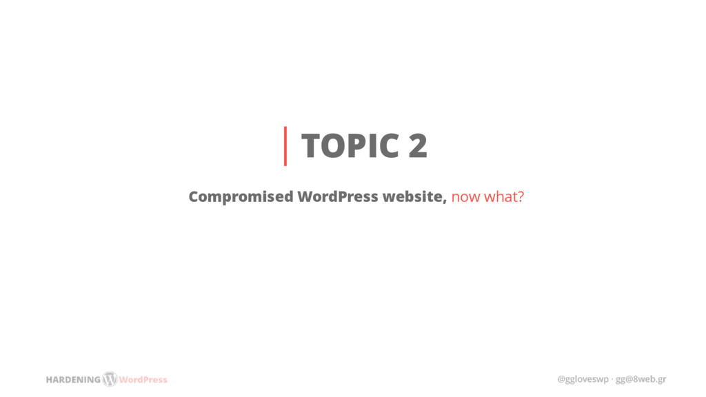 TOPIC 2 Compromised WordPress website, now what?