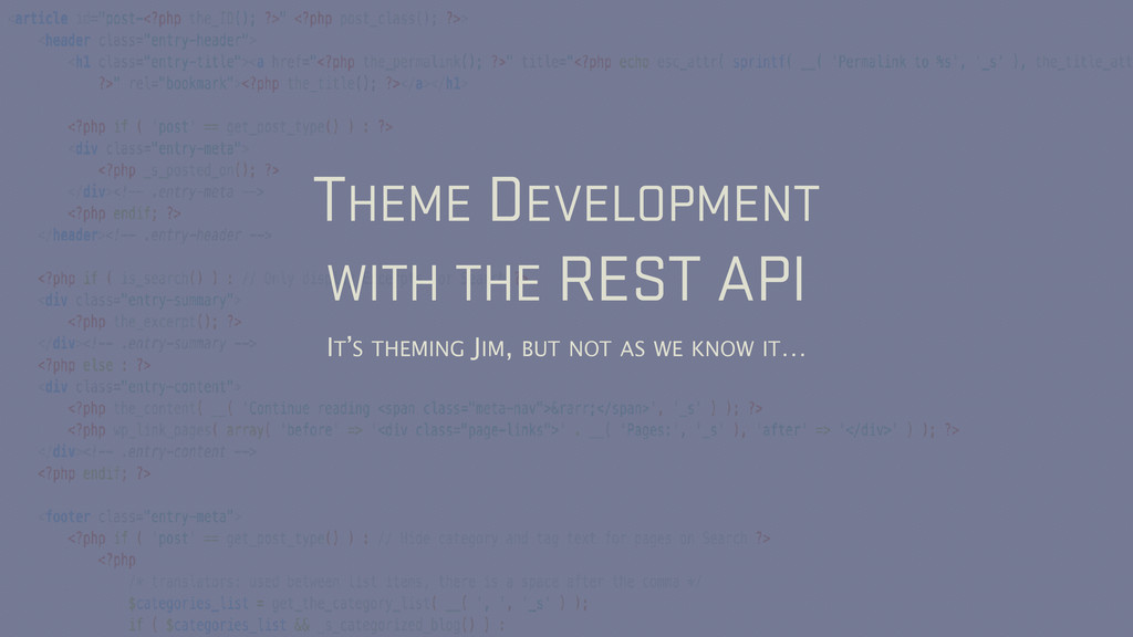 THEME DEVELOPMENT WITH THE REST API IT'S THEMIN...