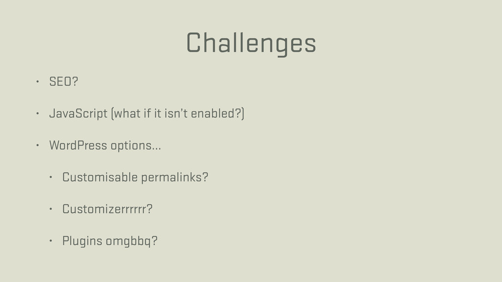 Challenges • SEO? • JavaScript (what if it isn'...