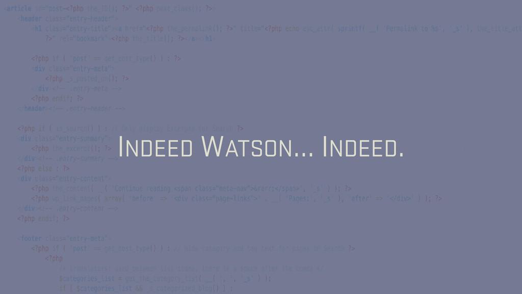 INDEED WATSON… INDEED.