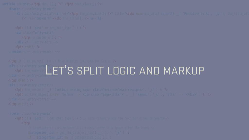LET'S SPLIT LOGIC AND MARKUP