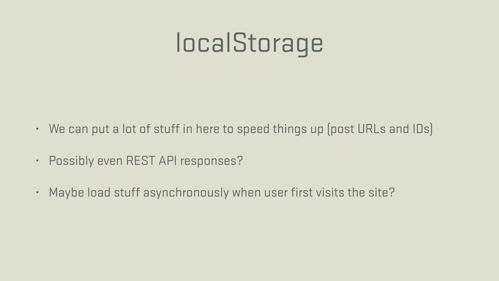 localStorage • We can put a lot of stuff in her...