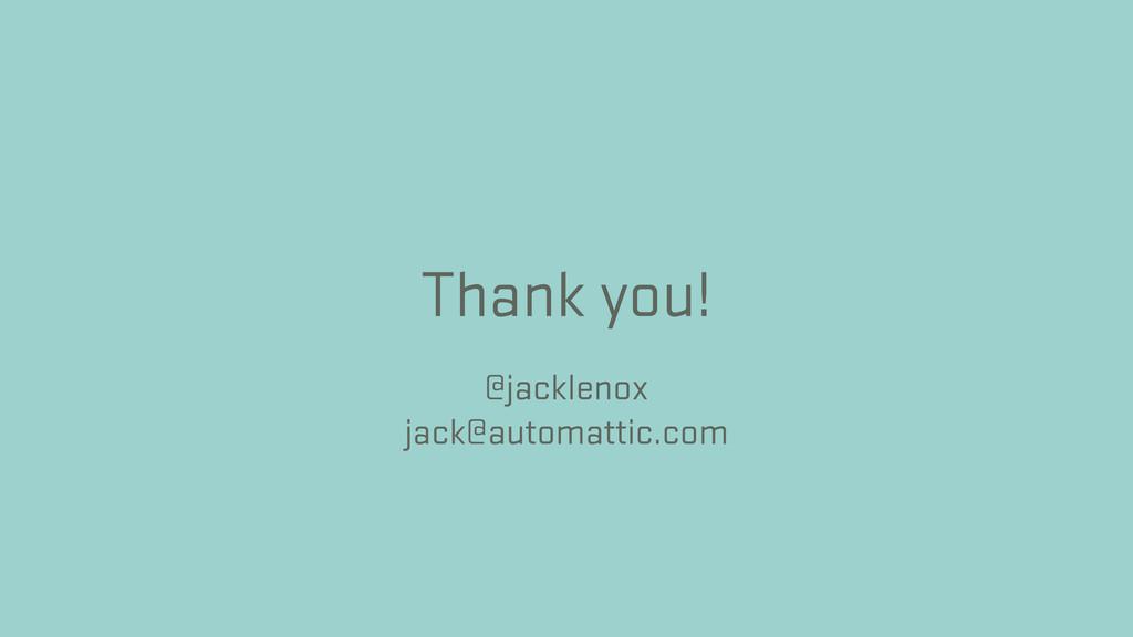 @jacklenox jack@automattic.com Thank you!