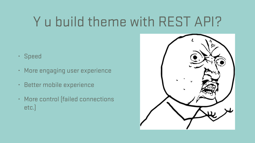 Y u build theme with REST API? • Speed • More e...