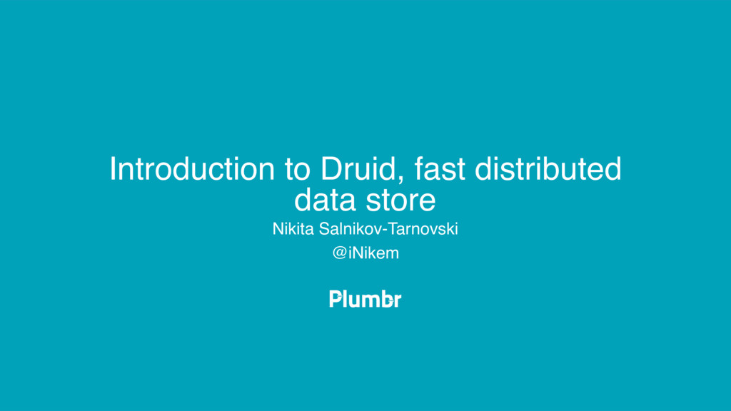 Introduction to Druid, fast distributed data st...